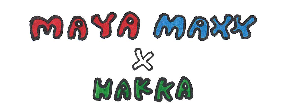 MAYA MAXX×HAKKAサイン
